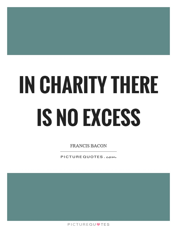 In charity there is no excess Picture Quote #1