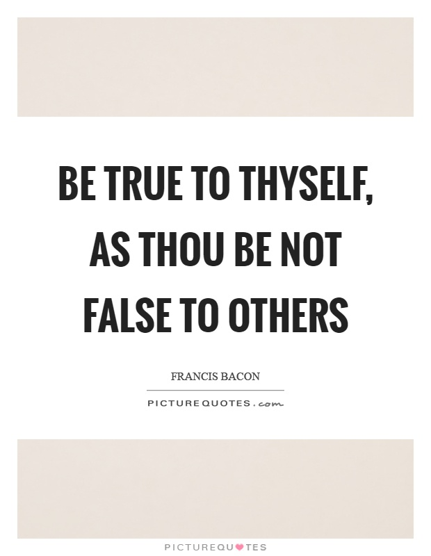 Be true to thyself, as thou be not false to others Picture Quote #1