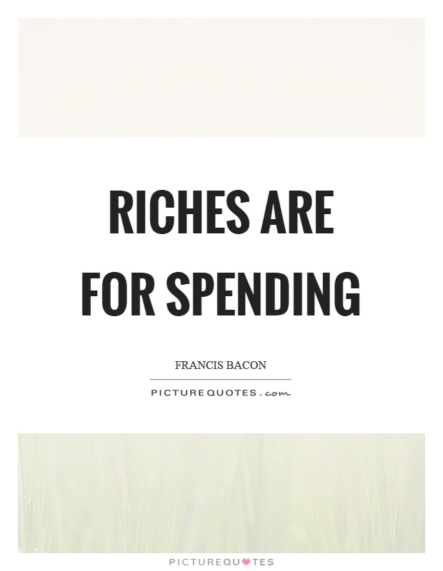 Riches are for spending Picture Quote #1