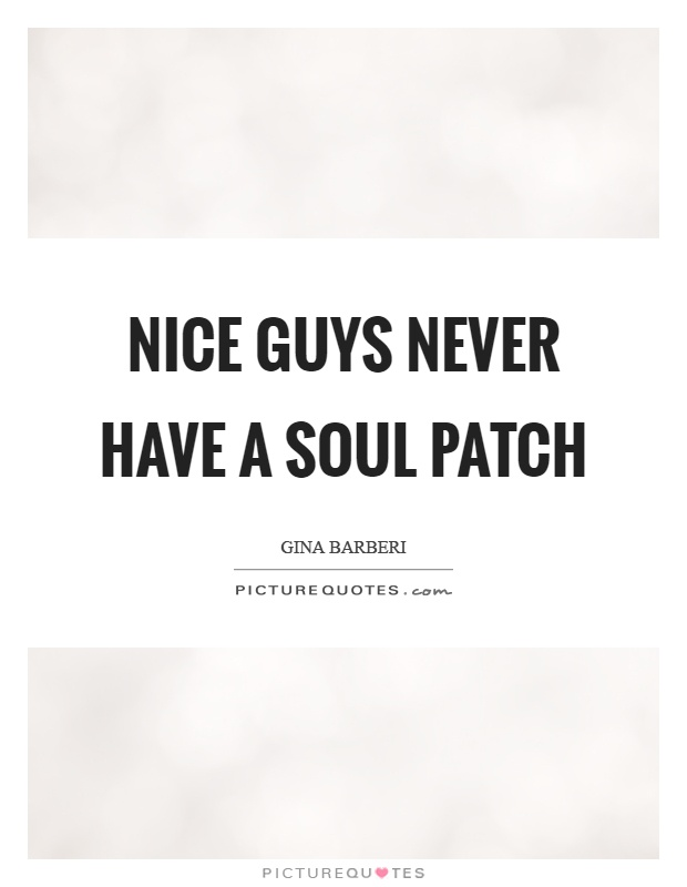 Nice guys never have a soul patch Picture Quote #1