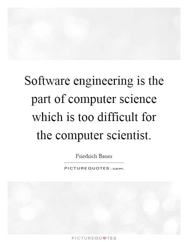 Software Engineering Is The Part Of Computer Science Which Too Difficult For Scientist