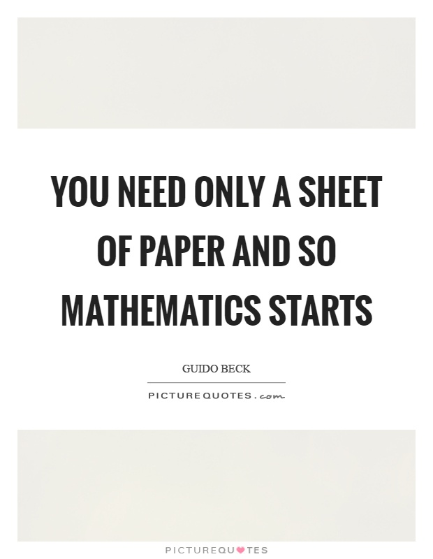 You need only a sheet of paper and so mathematics starts Picture Quote #1