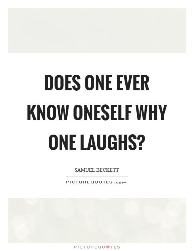 Does one ever know oneself why one laughs? Picture Quote #1