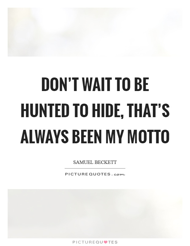 Don't wait to be hunted to hide, that's always been my motto Picture Quote #1