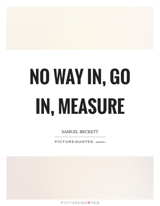 No way in, go in, measure Picture Quote #1