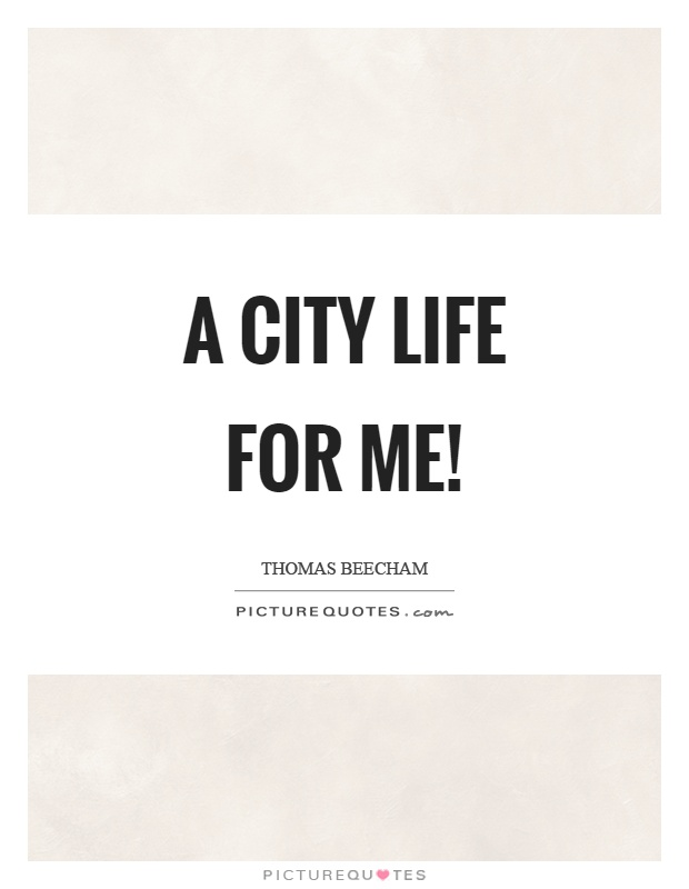 A city life for me! Picture Quote #1