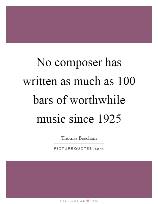 No composer has written as much as 100 bars of worthwhile music since 1925 Picture Quote #1