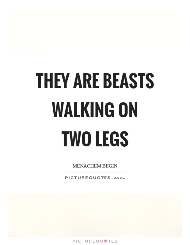 They are beasts walking on two legs Picture Quote #1