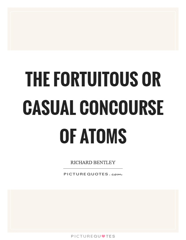 The fortuitous or casual concourse of atoms Picture Quote #1