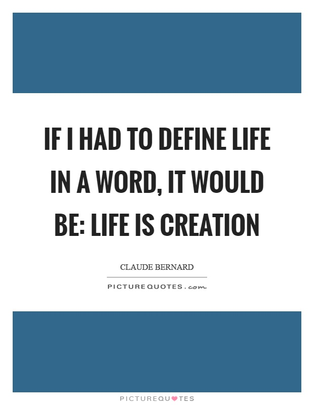 If I had to define life in a word, it would be: Life is creation Picture Quote #1