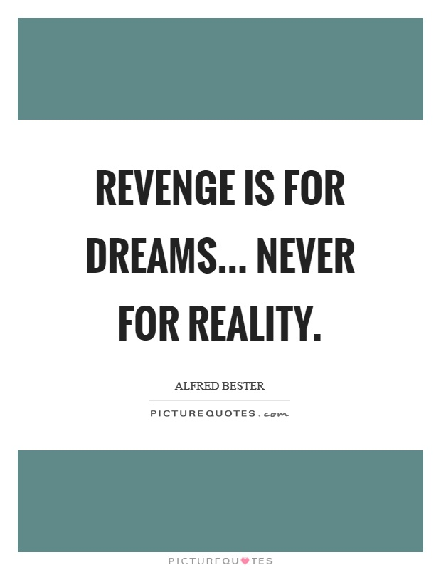 Revenge is for dreams... Never for reality Picture Quote #1