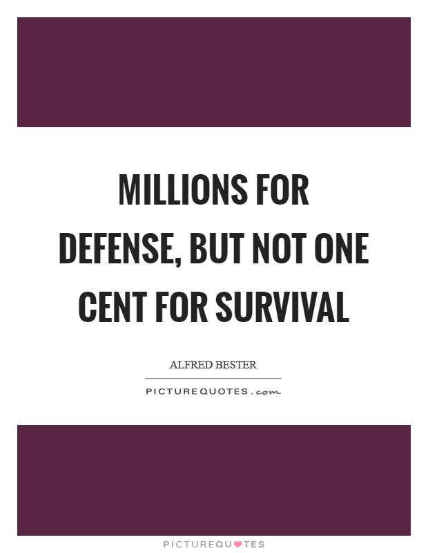 Millions for defense, but not one cent for survival Picture Quote #1