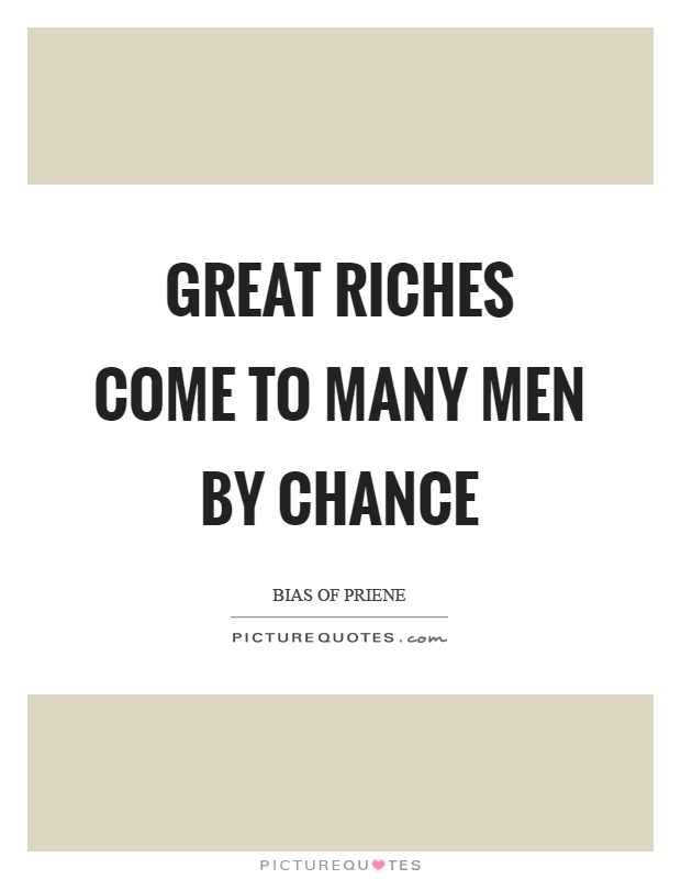 Great riches come to many men by chance Picture Quote #1