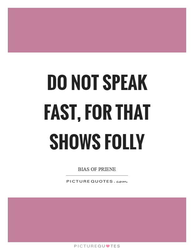 Do not speak fast, for that shows folly Picture Quote #1