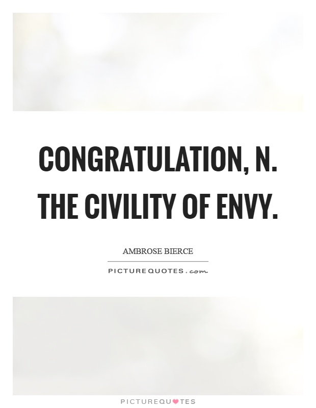 Congratulation, n. The civility of envy Picture Quote #1
