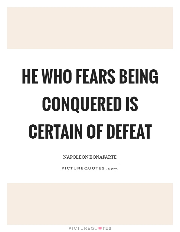He who fears being conquered is certain of defeat Picture Quote #1