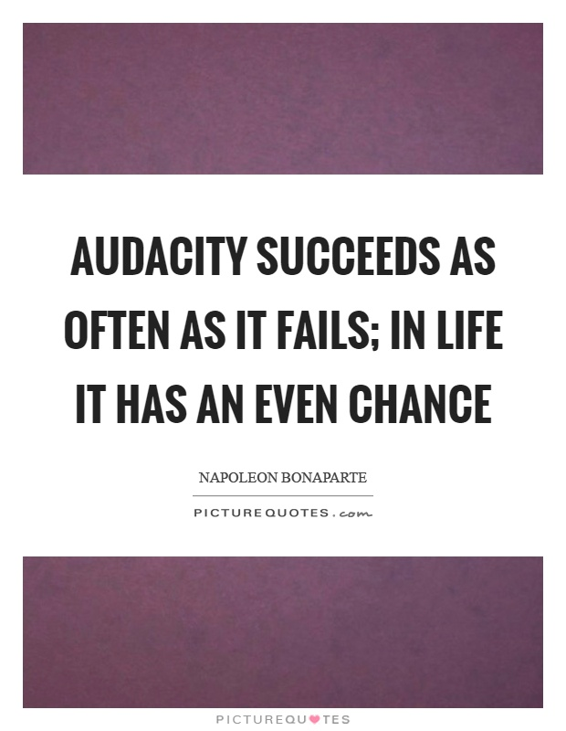 Audacity succeeds as often as it fails; in life it has an even chance Picture Quote #1
