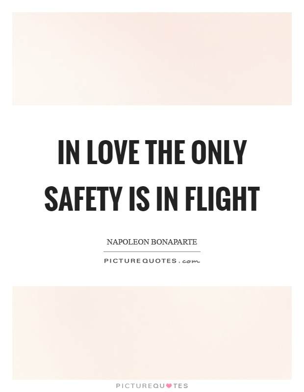 In love the only safety is in flight Picture Quote #1