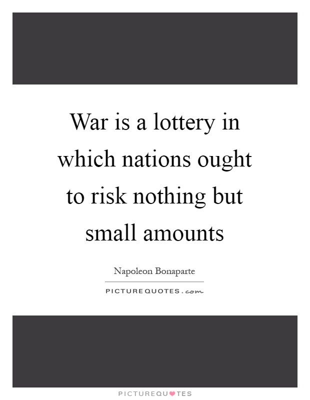 War is a lottery in which nations ought to risk nothing but small amounts Picture Quote #1