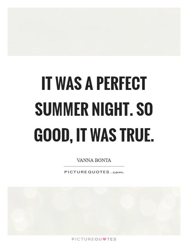 It was a perfect summer night. So good, it was true Picture Quote #1