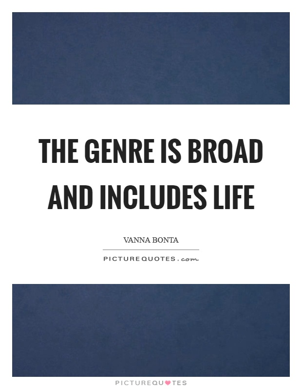 The genre is broad and includes life Picture Quote #1