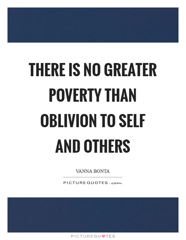 There is no greater poverty than oblivion to self and others Picture Quote #1