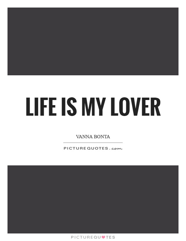 Life is my lover Picture Quote #1