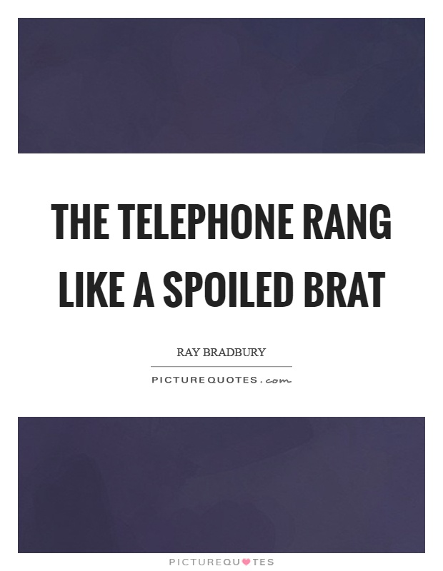 The telephone rang like a spoiled brat Picture Quote #1