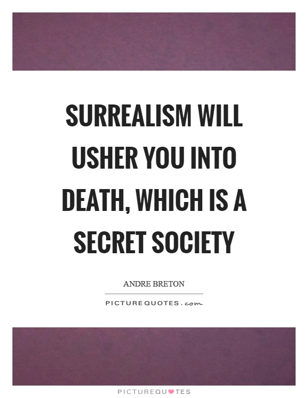 Surrealism will usher you into death, which is a secret society Picture Quote #1