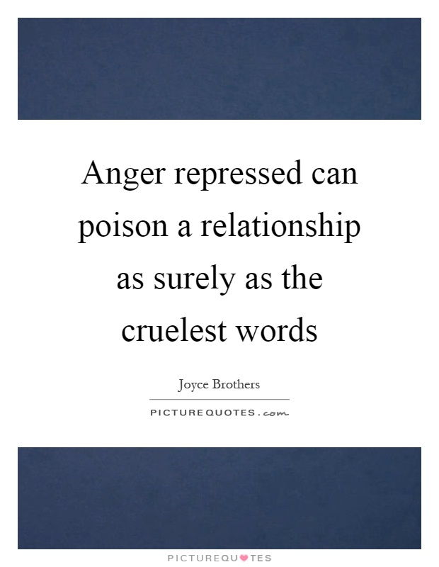 Anger repressed can poison a relationship as surely as the cruelest words Picture Quote #1