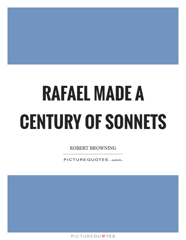 Rafael made a century of sonnets Picture Quote #1