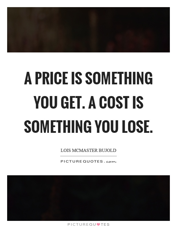 A price is something you get. A cost is something you lose Picture Quote #1