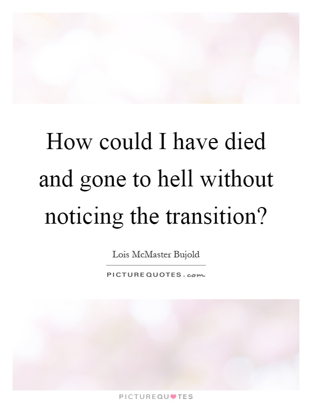 How could I have died and gone to hell without noticing the transition? Picture Quote #1