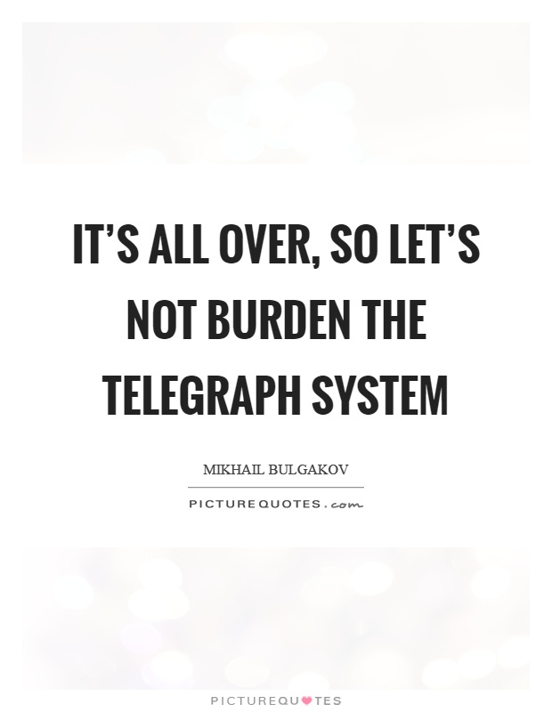 It's all over, so let's not burden the telegraph system Picture Quote #1