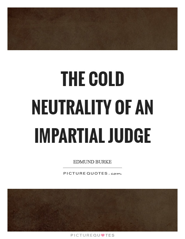 The cold neutrality of an impartial judge Picture Quote #1