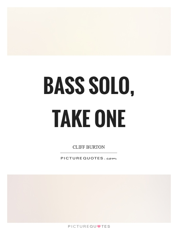 Bass solo, take one Picture Quote #1