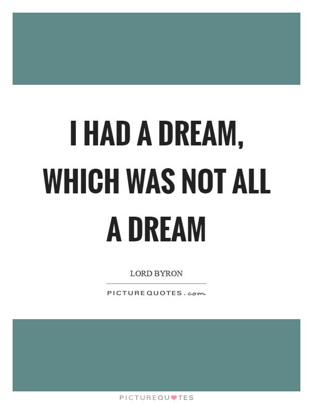 I had a dream, which was not all a dream Picture Quote #1