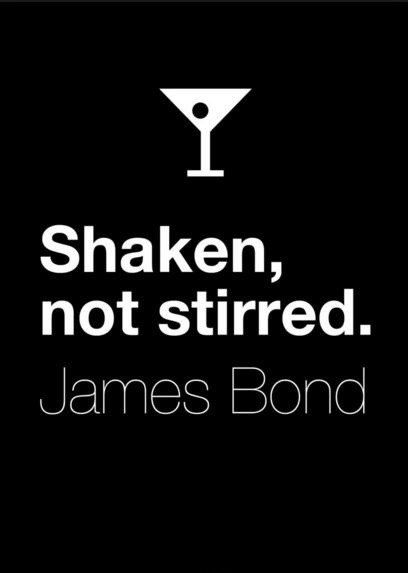 Shaken, not stirred Picture Quote #1