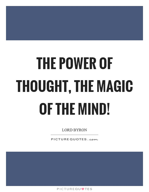The power of thought, the magic of the mind! Picture Quote #1