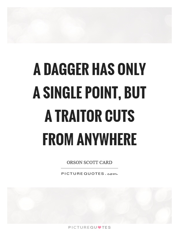 A dagger has only a single point, but a traitor cuts from anywhere Picture Quote #1