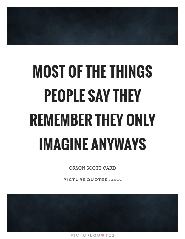 Most of the things people say they remember they only imagine anyways Picture Quote #1