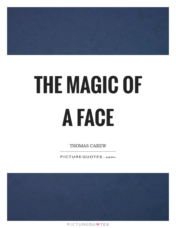 The magic of a face Picture Quote #1