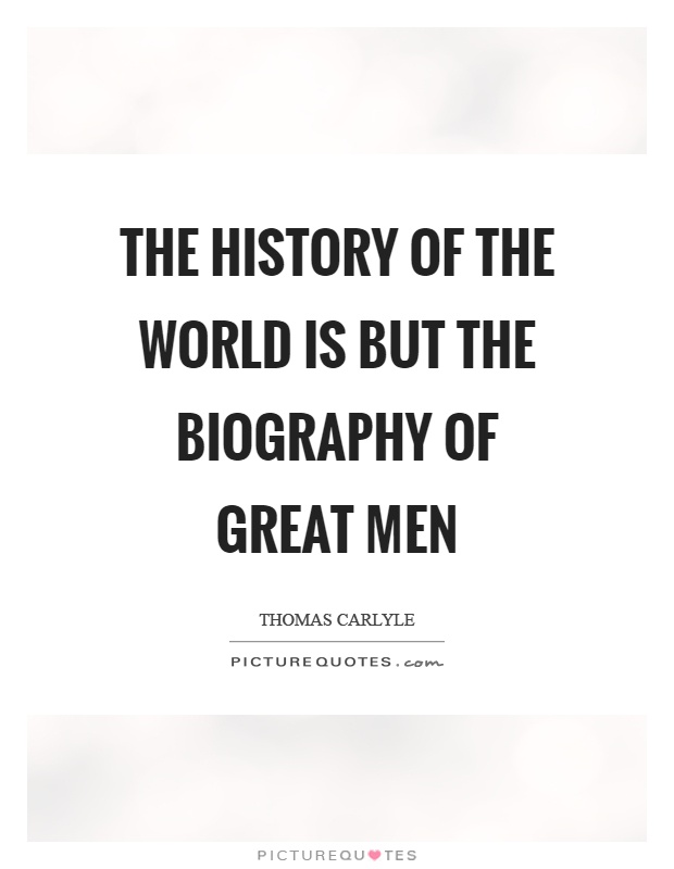 The history of the world is but the biography of great men Picture Quote #1