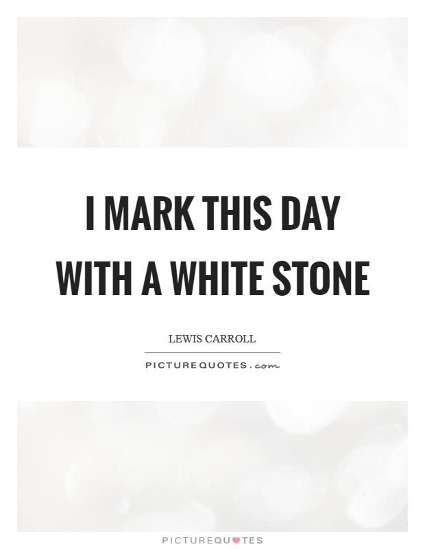 I mark this day with a white stone Picture Quote #1