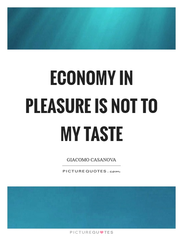 Economy in pleasure is not to my taste Picture Quote #1