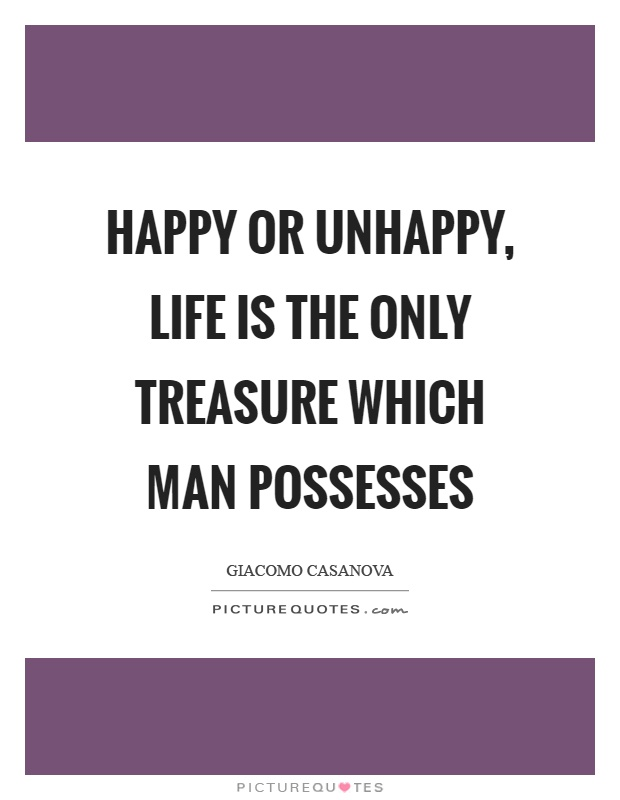Happy or unhappy, life is the only treasure which man possesses Picture Quote #1
