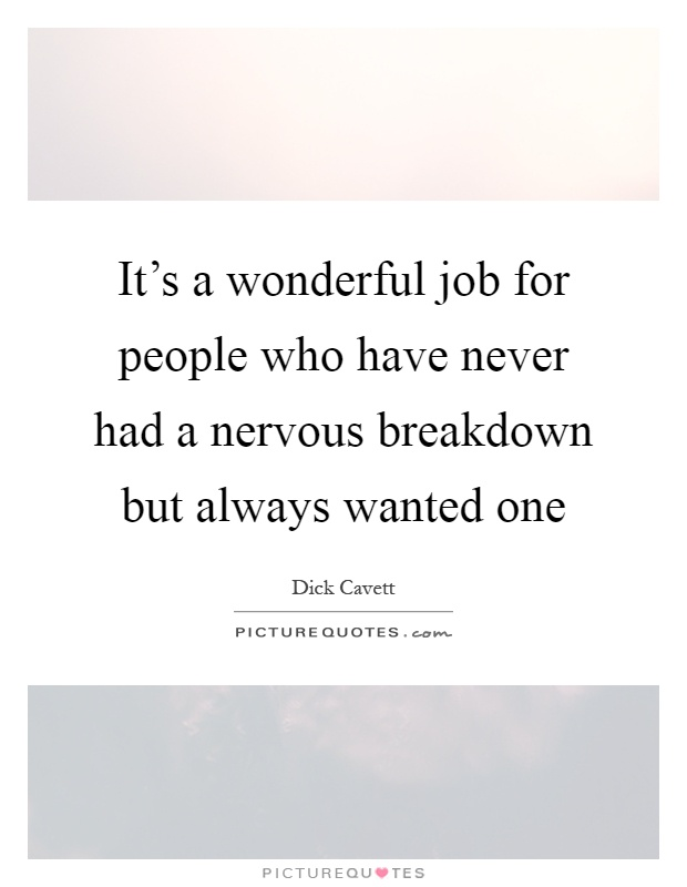 It's a wonderful job for people who have never had a nervous breakdown but always wanted one Picture Quote #1