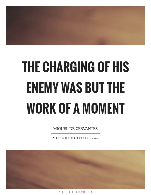 The charging of his enemy was but the work of a moment Picture Quote #1