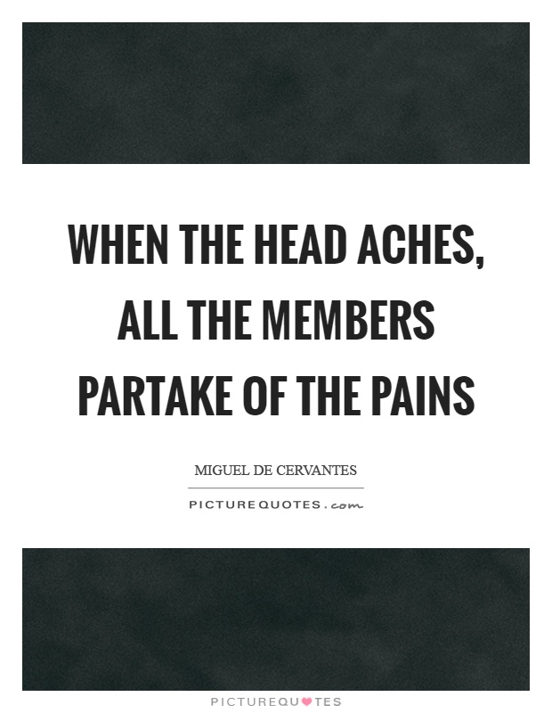 When the head aches, all the members partake of the pains Picture Quote #1