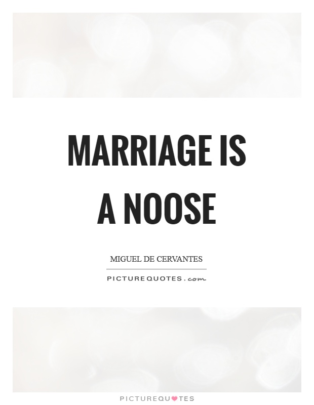 Marriage is a noose Picture Quote #1